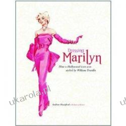 Dressing Marilyn: How a Hollywood Icon Was Styled by William Travilla Andrew Hansford Karen Homer Pozostałe