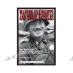 WAFFEN-SS KNIGHTS AND THEIR BATTLES The Waffen-ss Knight's Cross Holders: 1939-1942 Peter Mooney Historyczne