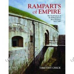 Ramparts of Empire: The Fortifications of Sir William Jervois, Royal Engineer, 1821-1897 Timothy Crick Pozostałe