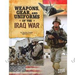 Weapons, Gear, and Uniforms of the Iraq War Shelley Tougas Zagraniczne