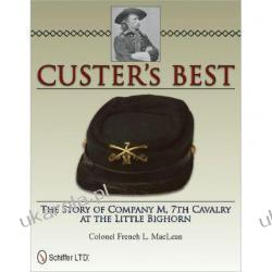 Custer's Best: The Story of Company M, 7th Cavalry at the Little Bighorn French L. MacLean Kalendarze ścienne