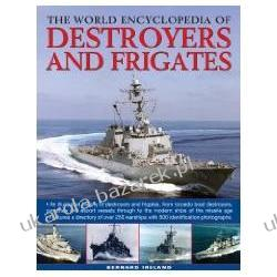 The World Encyclopedia Of Destroyers And Frigates An Illustrated History Of Destroyers And Frigates, From Torpedo Boat Destroyers