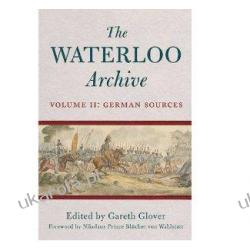 The Waterloo Archive: German Sources v. 2 Gareth Glover Pozostałe