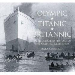 """""""Olympic"""", """"Titanic"""", """"Britannic"""": An Illustrated History of the Olympic Class Ship  Mark Chirnside"""