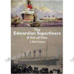 The Edwardian Superliners: A Trio of Trios J. Kent Layton Zagraniczne