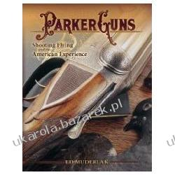 Parker Guns Shooting Flying And The American Experience Muderlak Ed Pozostałe