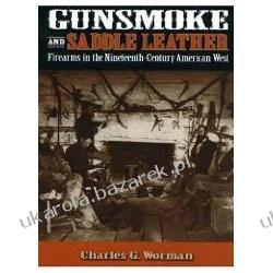 Gunsmoke and Saddle Leather Firearms in the Nineteenth-Century American West Worman, Charles G. Biografie, wspomnienia
