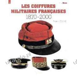 French Military Headgear 1870-2000 Militaria Guides Frederic Coune