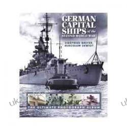 German Capital Ships of the Second World War: The Ultimate Photograph Album Siegfried Breyer, Miroslaw Zbigniew Skwiot  Pozostałe