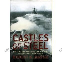 CASTLES OF STEEL Britain, Germany and the Winning of the Great War at Sea Pozostałe