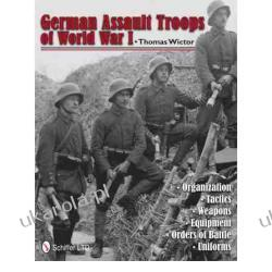 German Assault Troops of World War I: Organization Tactics Weapons Equipment Orders of Battle Uniforms Thomas Wictor Kalendarze ścienne