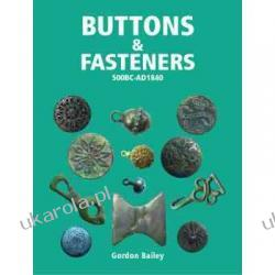 Buttons and Fasteners 500BC - AD1840 Gordon Bailey Greg Payne Kalendarze ścienne