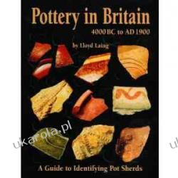 Pottery in Britain 4000BC to AD1900: A Guide to Identifying Potsherds Pozostałe