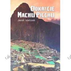 Odkrycie Machu Picchu Jacek Walczak