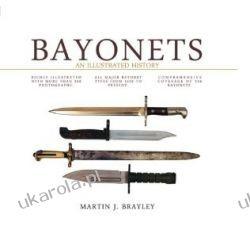 An Illustrated History of Bayonets Martin J. Brayley Mundury, odznaki i odznaczenia