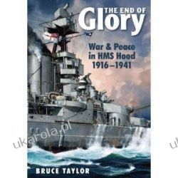 The End of Glory: War & Peace in HMS Hood 1916-1941 Bruce Taylor  Zagraniczne