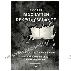 Im Schatten der Wolfschanze Hitlerjunge auf der Suche nach Sinn. Autobiographische Skizze eines Zeitzeugen Kalendarze ścienne