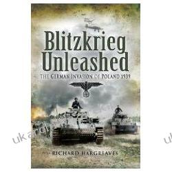 Blitzkrieg Unleashed The German Invasion of Poland 1939 Richard Hargreaves