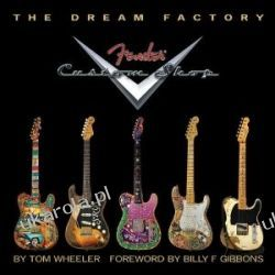 The Dream Factory The Fender Custom Shop Tom Wheeler