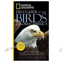 National Geographic Field Guide to the Birds of North America Jon L. Dunn; Jonathan Alderfer