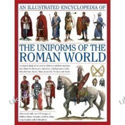 An Illustrated Encyclopedia of the Uniforms of the Roman World Starożytność