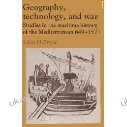 Geography, Technology, and War: Studies in the Maritime History of the Mediterranean, 649-1571 (Past and Present Publications) John H. Pryor Pozostałe