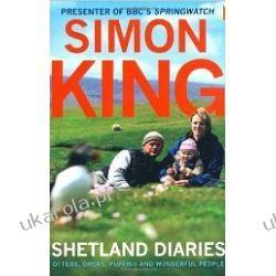 Shetland Diaries: Otters, Orcas, Puffins and Wonderful People Simon King Przygodowe i podróżnicze