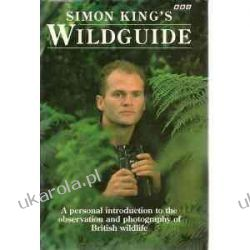 Simon King's Wildguide: A Personal Introduction to the Observation and Photography of British Wildlife Simon King Geografia, geologia, turystyka