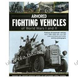 Armoured Fighting Vehicles of World Wars I and II Features 90 Landmark Vehicles from 1900-1945 with Over 370 Archive Photographs