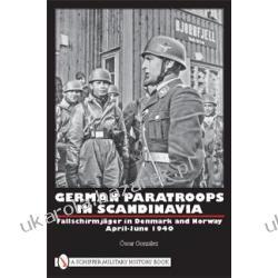 GERMAN PARATROOPS IN SCANDINAVIA Fallschirmjager in Denmark and Norway April-June 1940 Oscar Gonzalez Marynarka Wojenna