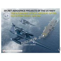 SECRET AEROSPACE PROJECTS OF THE U.S. NAVY The Incredible Attack Aircraft of the USS United States, 1948-1949 Kalendarze ścienne