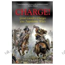 Charge!: Great Cavalry Charges of the Napoleonic Wars Digby Smith