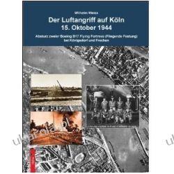 Der Luftangriff auf Köln 15. Oktober 1944 Absturz zweier Boeing B-17 Flying Fortress (Fliegende Festung) bei Königsdorf und Frechen Kalendarze ścienne