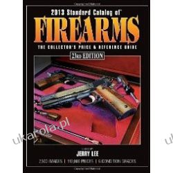 2013 Standard Catalog of Firearms: The Collector's Price & Reference Guide Jerry Lee