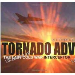 Tornado ADV: The Last Cold War Interceptor Peter Foster