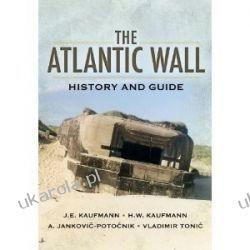 The Atlantic Wall History and Guide J. E. Kaufmann H. W. Kaufmann