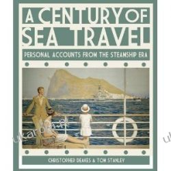 A Century of Sea Travel: Personal Accounts from the Steamship Era Christopher Deakes Tom Stanley Pozostałe