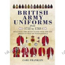 British Army Uniforms from 1751-1783: Including the Seven Year's War and the American War of Independence Carl Franklin