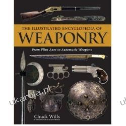 The Illustrated Encyclopedia of Weaponry: from Flint Axes to Automatic Weapons Chuck Willis Kalendarze ścienne