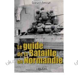 Guide to the Battle of Normandy  Kampanie i bitwy