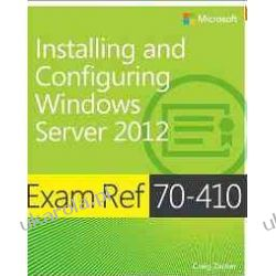 Exam Ref (70-410): Installing And Configuring Windows Server 2012 Systemy operacyjne