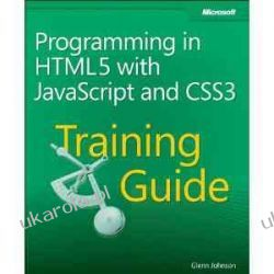Programming In HTML5 With JavaScript And CSS3: Training Guide  Sieci komputerowe