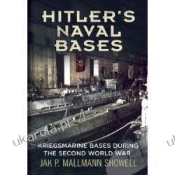 Hitler's Naval Bases: Kriegsmarine Bases During the Second World War Jak P. Mallmann Showell Pozostałe