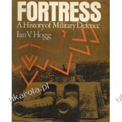 Fortress A History of Military Defence Ian V. Hogg Sztuka, malarstwo i rzeźba