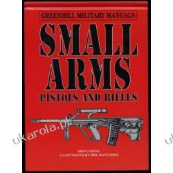 Small Arms: Pistols and Rifles (Greenhill Military Manuals) Pozostałe