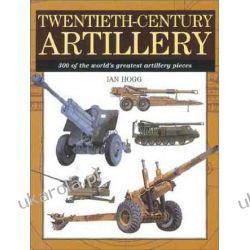 Twentieth-Century Artillery: 300 of the World's Greatest Artillery Pieces Pozostałe