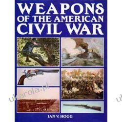 Weapons of the American Civil War Ian V. Hogg Zagraniczne