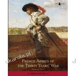 French Armies of the Thirty Years War (Soldiers of the Past) Biografie, wspomnienia