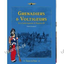 Grenadiers & Voltigeurs De La Garde Imperiale De Napoleon III Andre Jouineau