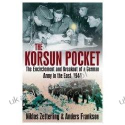 The Korsun Pocket: The Encirclement And Breakout Of A German Army In The East 1944 Zetterling Niklas Kalendarze książkowe